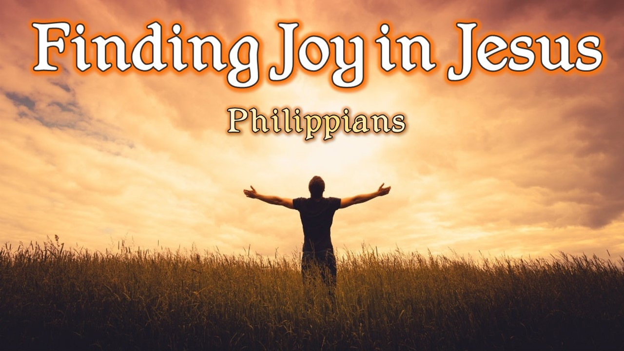 Finding Joy in Jesus - CORNERSTONE BIBLE CHURCH FOREST CITY, PA